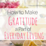How to Make Gratitude a Part of Everyday Living
