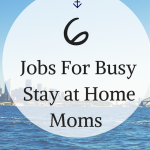 6 Jobs For Busy Stay at Home Moms