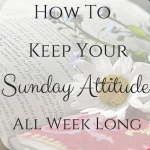How To Keep Your Sunday Attitude All Week Long