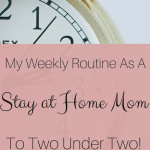 My Weekly Routine as a Stay at Home Mom of Two Under Two!