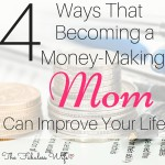 4 Ways That Becoming a Money-Making Mom Can Improve Your Life