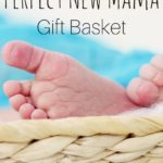 How to Create the Perfect New Mama Gift Basket!