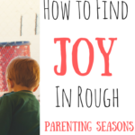 How to Find Joy in Rough Parenting Seasons